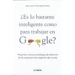 William Poundstone – ¿Es lo bastante inteligente para trabajar en Google? Preguntas, trucos y estrategias de selección de las empresas más exigentes del mundo