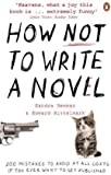 How NOT to Write a Novel: 200 Mistakes to Avoid at All Costs If You Ever Want to Get Published