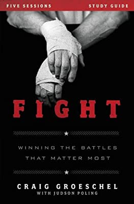 Fight Bible Study Guide: Winning the Battles That Matter Most