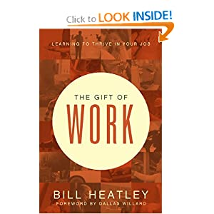 The Gift of Work: Spiritual Disciplines for the Workplace Bill Heatley
