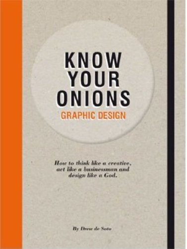 Know Your Onions - Graphic Design: How to Think Like a Creative, Act like a Businessman and Design Like a God - Malaysia Online Bookstore