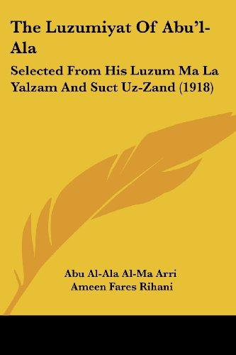 The Luzumiyat of Abu'l-ALA: Selected from His Luzum Ma La Yalzam and Suct Uz-Zand (1918)