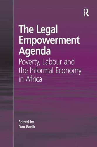 The Legal Empowerment Agenda: Poverty, Labour and the Informal Economy in Africa
