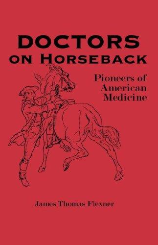 Doctors on Horseback: Pioneers of American Medicine, Flexner, James T.