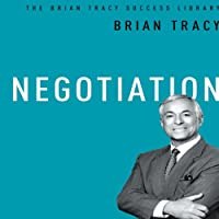 Negotiation: The Brian Tracy Success Library (       UNABRIDGED) by Brian Tracy Narrated by Brian Tracy