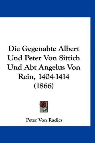 Die Gegenabte Albert Und Peter Von Sittich Und Abt Angelus Von Rein, 1404-1414 (1866)