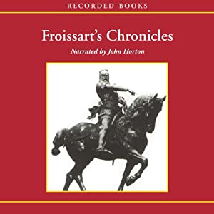Froissart's Chronicles: Selections from The Great Wars of England and France | [Jean Froissart]