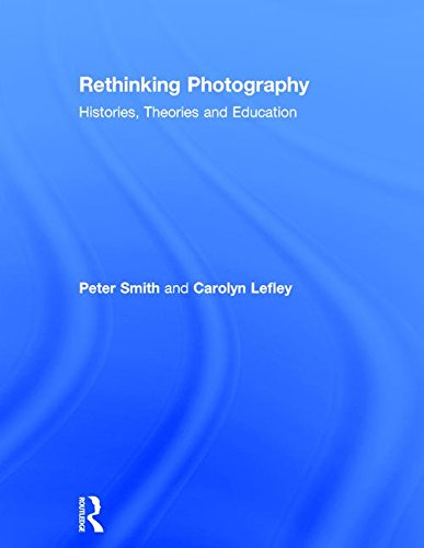 Rethinking Photography: Histories, Theories and Education