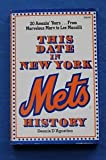 img - for This date in New York Mets history: A day-by-day listing of events in the history of the New York National League baseball team book / textbook / text book