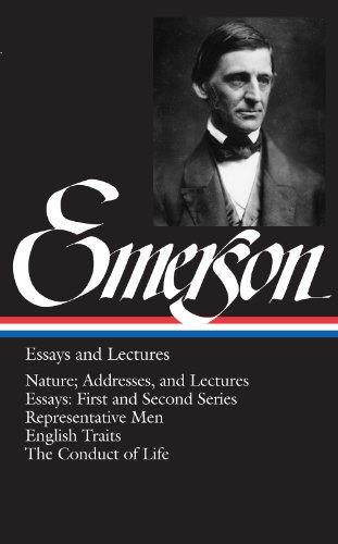 Emerson: Essays and Lectures: Nature: Addresses and Lectures / Essays: First and Second Series / Representative Men / English Traits / The Conduct of Life (Library of America) (Emerson Essays And Lectures compare prices)