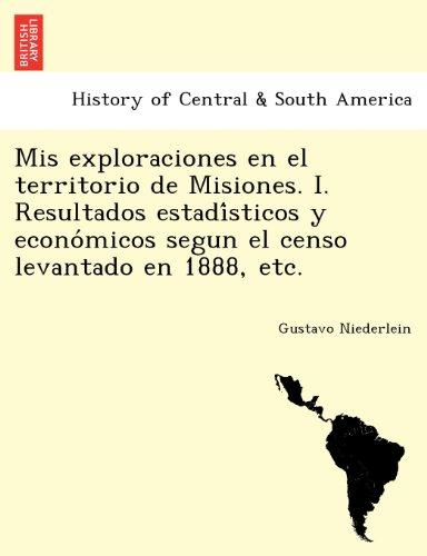 Mis exploraciones en el territorio de Misiones. I. Resultados estadísticos y económicos segun el censo levantado en 1888, etc.  [Niederlein, Gustavo] (Tapa Blanda)