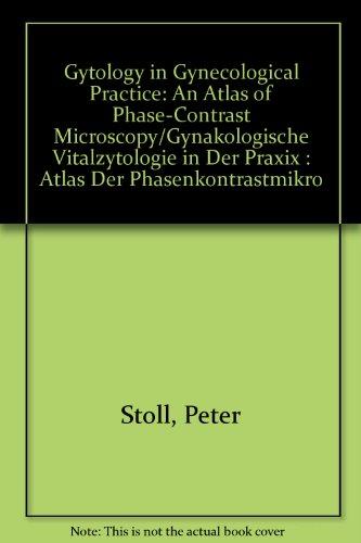 Gytology In Gynecological Practice: An Atlas Of Phase-Contrast Microscopy/Gynakologische Vitalzytologie In Der Praxix : Atlas Der Phasenkontrastmikro
