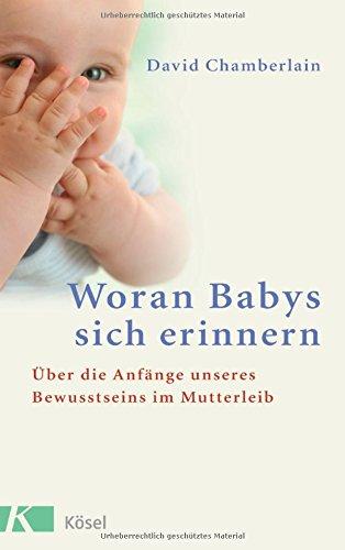 David Chamberlain | Woran Babys sich erinnern: Über die Anfänge unseres Bewusstseins im Mutterleib
