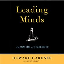 Leading Minds: An Anatomy of Leadership (       UNABRIDGED) by Howard Gardner Narrated by Peter Johnson