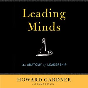 Leading Minds: An Anatomy of Leadership | [Howard Gardner]