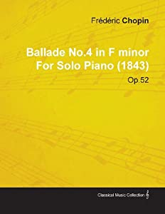 Ballade No.4 in F Minor By Frederic Chopin For Solo Piano (1843) Op.52 by Read Books