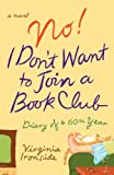 Virginia Ironside No! I Don't Want to Join a Book Club: Diary of a Sixtieth Year
