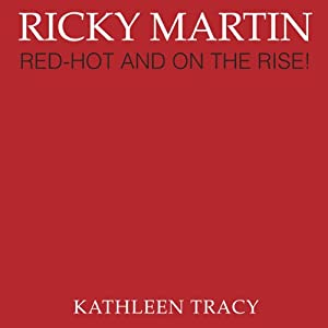 Ricky Martin: Red-Hot and on the Rise! | [Kathleen Tracy]