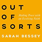 Out of Sorts: Making Peace with an Evolving Faith | Sarah Bessey