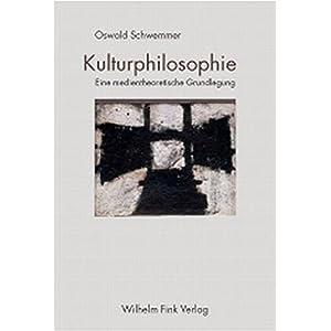 Kulturphilosophie: Eine medientheoretische Grundlegung