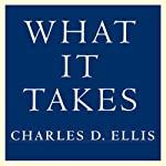 What It Takes: Seven Secrets of Success from the World's Greatest Professional Firms | Charles D. Ellis