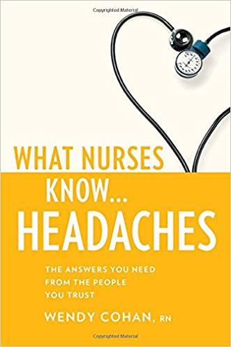 What Nurses Know...Headaches written by Wendy Cohan