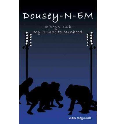 -dousey-n-em-the-boys-club-my-bridge-to-manhood-dousey-n-em-the-boys-club-my-bridge-to-manhood-by-re