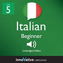Learn Italian - Level 5: Upper Beginner Italian - Volume 1: Lessons 1-25: Beginner Italian #6 Audiobook by  Innovative Language Learning Narrated by  ItalianPod101.com