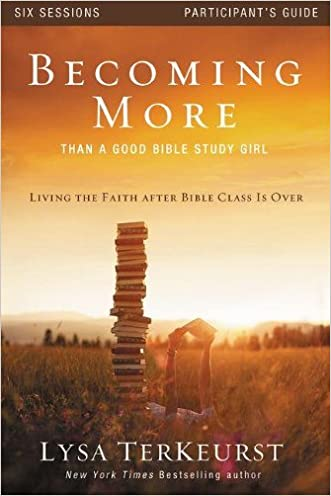 Becoming More Than a Good Bible Study Girl Participant's Guide: Living the Faith after Bible Class Is Over