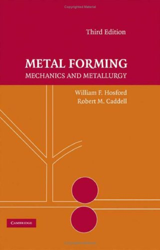 metal forming : mechanics & metallurgy by w.f.hosford