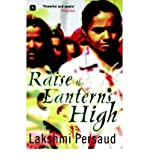 img - for [ Raise the Lanterns High [ RAISE THE LANTERNS HIGH ] By Persaud, Lakshmi ( Author )Apr-01-2007 Paperback book / textbook / text book