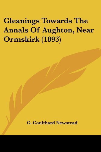 Gleanings Towards the Annals of Aughton, Near Ormskirk (1893)