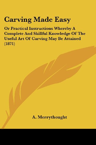 carving-made-easy-or-practical-instructions-whereby-a-complete-and-skillful-knowledge-of-the-useful-