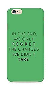 AMEZ we only regret the chances we didnt take Back Cover For Apple iPhone 6s