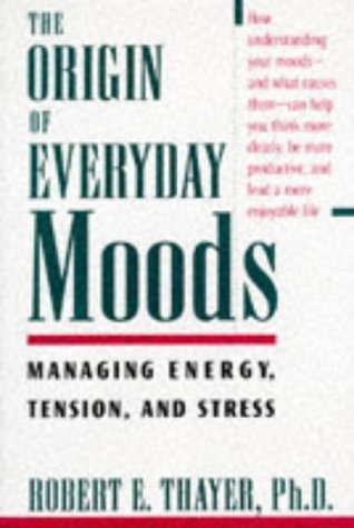 the-origin-of-everyday-moods-managing-energy-tension-and-stress-by-robert-e-thayer-1996-05-23