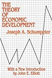 img - for The Theory of Economic Development: An Inquiry into Profits, Capital, Credit, Interest, and the Business Cycle (Social Science Classics Series) [Paperback] [1982] Joseph A. Schumpeter, John E. Elliott book / textbook / text book