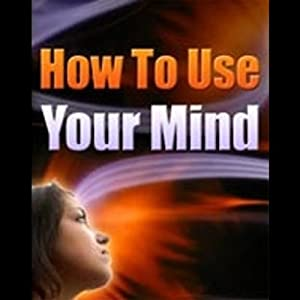 How to Use Your Mind | [Internet Business Ideas]
