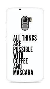 AMEZ all things are possible with coffee and mascara Back Cover For Lenovo K4 Note