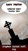 Dark Matter: Collected Short Stories 2015