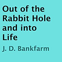 Out of the Rabbit Hole and into Life (       UNABRIDGED) by J. D. Bankfarm Narrated by Barry Eads