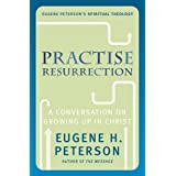 Practise Resurrection: A Conversation on Growing Up in Christby Eugene Peterson
