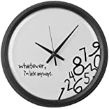CafePress Whatever, I'm late anyways Wall Clock Large Wall Clock - Standard Black