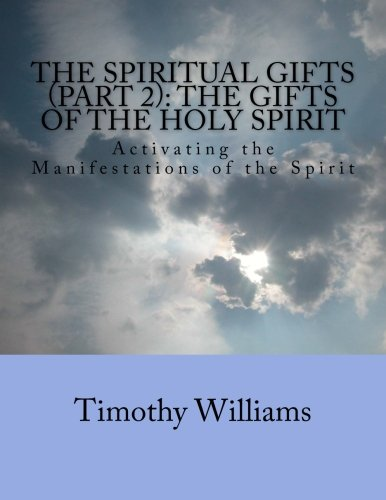 The Spiritual Gifts (Part 2): The Gifts of the Holy Spirit: Activating the Manifestations of the Spirit