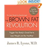 The Brown Fat Revolution: Trigger Your Body's Good Fat to Lose Weight and Be Healthier