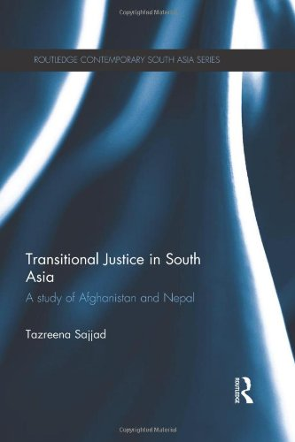 Transitional Justice in South Asia: A Study of Afghanistan and Nepal (Routledge Contemporary South Asia Series)