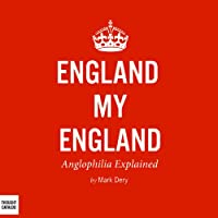 England My England: Anglophilia Explained (       UNABRIDGED) by Mark Dery Narrated by Mark Ashby