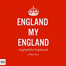 England My England: Anglophilia Explained Audiobook by Mark Dery Narrated by Mark Ashby