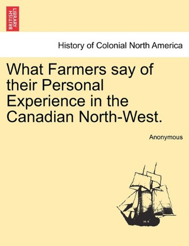 What Farmers say of their Personal Experience in the Canadian North-West.
