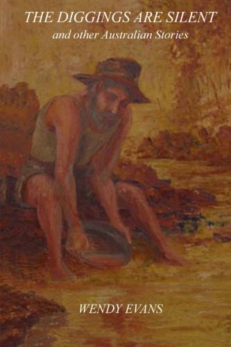 The Diggings Are Silent: and Other Australian Stories