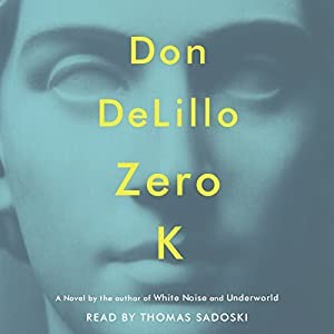 Zero K Audiobook by Don DeLillo Narrated by Thomas Sadoski